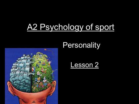 A2 Psychology of sport Personality Lesson 2. Trait theory Extrovert Introvert Stable Neurotic Eynsenk Type A Type B Cattell Nature Nurture.