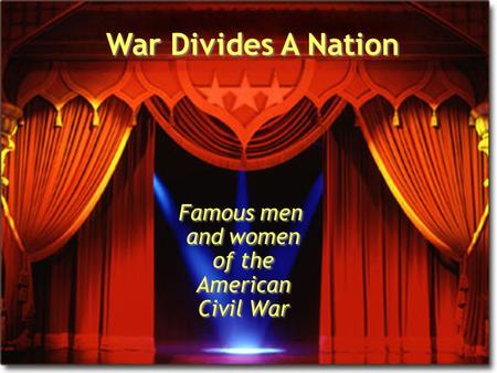 Famous men and women of the American Civil War War Divides A Nation.