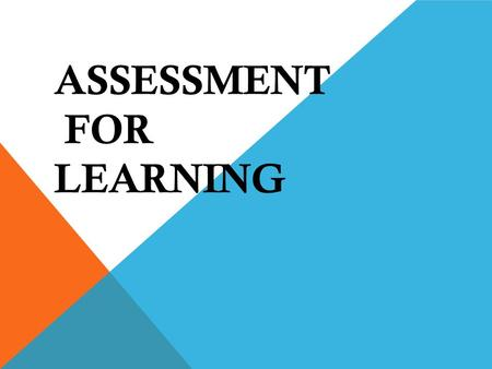 ASSESSMENT FOR LEARNING. -actively involved in their own learning; -able to judge the success of their work and set and understand targets for improvement;