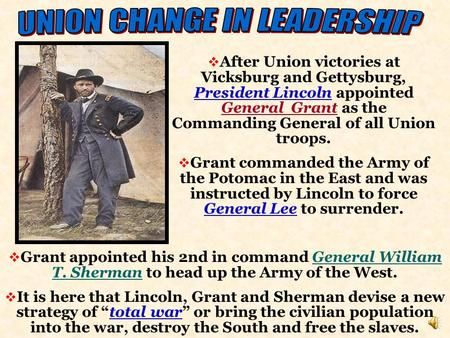  After Union victories at Vicksburg and Gettysburg, President Lincoln appointed General Grant as the Commanding General of all Union troops.  Grant.