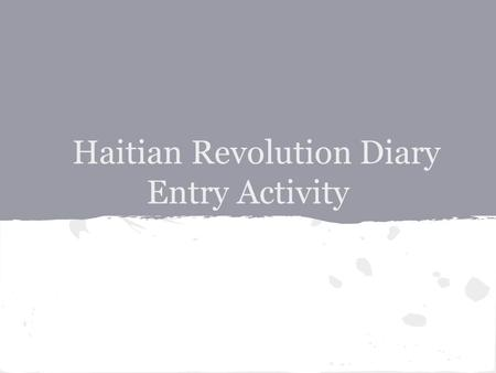 Haitian Revolution Diary Entry Activity. Do Now What was life like for enslaved people in Saint Domingue? a) In what ways was the enslaved community diverse?