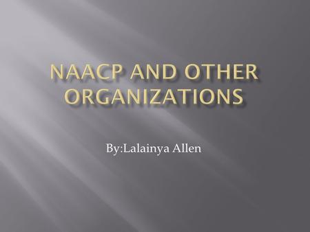 By:Lalainya Allen.  The NAACP have played a very important part in the civil rights movement. The initials stand for the National Association for the.