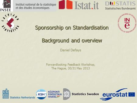 Sponsorship on Standardisation Background and overview Daniel Defays Forwardlooking Feedback Workshop, The Hague, 30/31 May 2013.