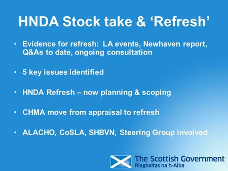 HNDA Stock take & 'Refresh' Evidence for refresh: LA events, Newhaven report, Q&As to date, ongoing consultation 5 key issues identified HNDA Refresh –