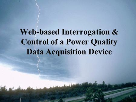 Web-based Interrogation & Control of a Power Quality Data Acquisition Device.