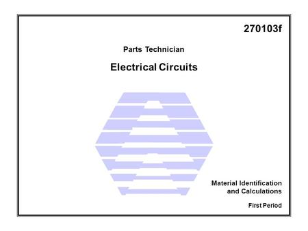 Electrical Circuits Parts Technician First Period Material Identification and Calculations 270103f.