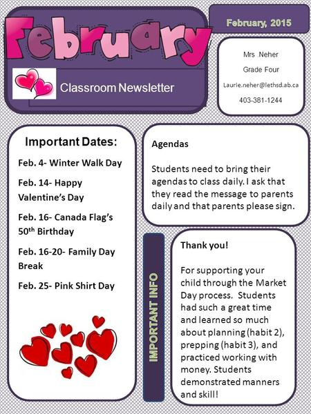 Classroom Newsletter Important Dates: Feb. 4- Winter Walk Day Feb. 14- Happy Valentine's Day Feb. 16- Canada Flag's 50 th Birthday Feb. 16-20- Family Day.