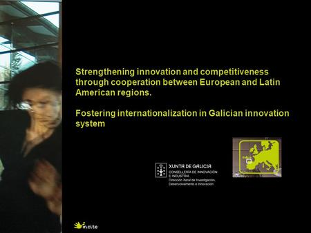 Strengthening innovation and competitiveness through cooperation between European and Latin American regions. Fostering internationalization in Galician.