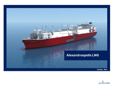 Alexandroupolis LNG October, 2015. Located in the crossroads of the European energy corridors Alexandroupolis LNG.