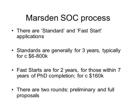 Marsden SOC process There are 'Standard' and 'Fast Start' applications Standards are generally for 3 years, typically for c $6-800k Fast Starts are for.