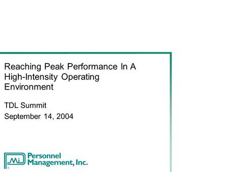 Reaching Peak Performance In A High-Intensity Operating Environment TDL Summit September 14, 2004.