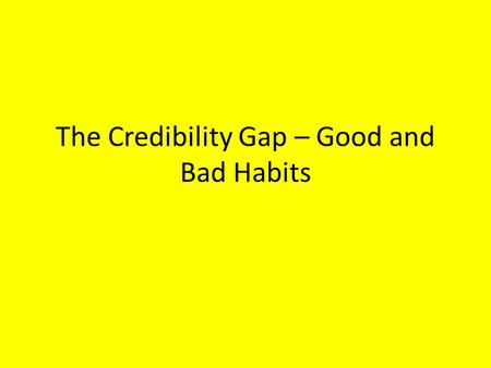 "The Credibility Gap – Good and Bad Habits. ""I would like a pair of human shaped trousers, please"""