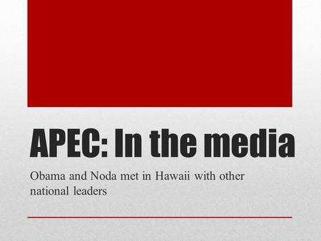 APEC: In the media Obama and Noda met in Hawaii with other national leaders.