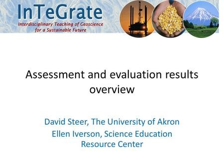 Assessment and evaluation results overview David Steer, The University of Akron Ellen Iverson, Science Education Resource Center.