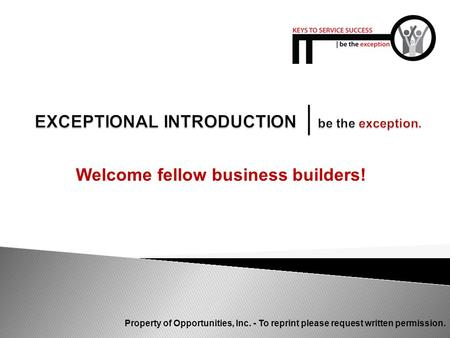 Welcome fellow business builders! Property of Opportunities, Inc. - To reprint please request written permission.