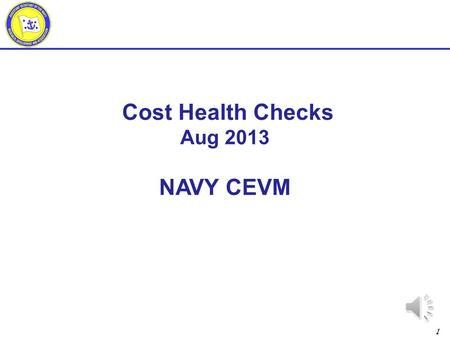 1 Cost Health Checks Aug 2013 NAVY CEVM 2 Outline BCWP with no ACWP ACWP with no BAC Credibility of the Most Likely EAC Timely detail planning MR health.