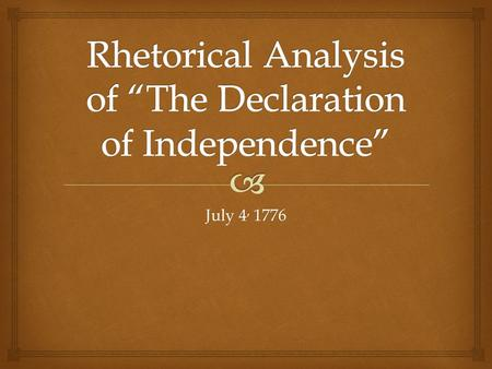 July 4, 1776.   Cumulative/Loose Sentence  is a long sentence that has the main point at the beginning  is effective because the main idea is followed.
