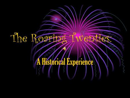 The Roaring Twenties: A Historical Experience. INVENTIONS The Automobile Henry Ford revolutionized the making of the automobile His Assembly Line caused.