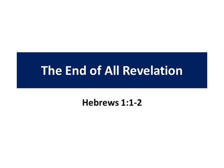 The End of All Revelation Hebrews 1:1-2. How God Spoke Before Various ways (Heb. 1:1-2) – Directly to patriarchs Adam (Gen. 2:15-16) Noah (Gen. 6:14;