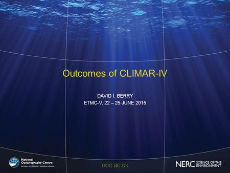 Outcomes of CLIMAR-IV DAVID I. BERRY ETMC-V, 22 – 25 JUNE 2015.