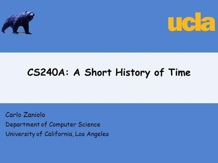 CS240A: A Short History of Time Carlo Zaniolo Department of Computer Science University of California, Los Angeles.