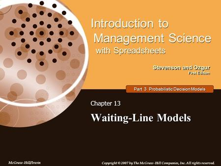 Stevenson and Ozgur First Edition Introduction to Management Science with Spreadsheets McGraw-Hill/Irwin Copyright © 2007 by The McGraw-Hill Companies,