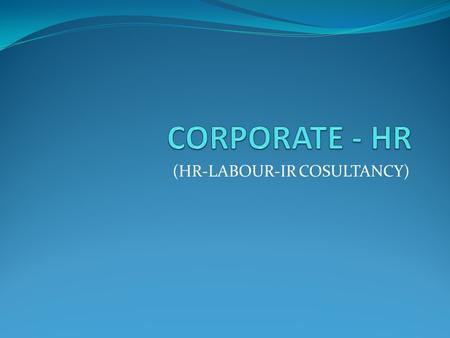 (HR-LABOUR-IR COSULTANCY). OUR SPECIALITY Qualified HR professionals having working experience of more than 20 years with Multinationals/Big Business.