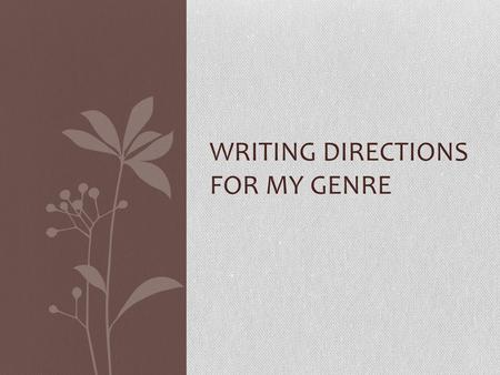 WRITING DIRECTIONS FOR MY GENRE. Who needs to be able to write this genre? Why? Students going into the veterinary profession and veterinarians. Students.