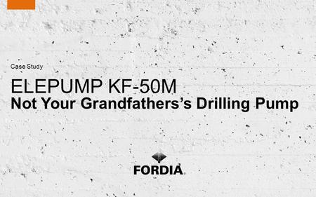 ELEPUMP KF-50M Not Your Grandfathers's Drilling Pump Case Study.