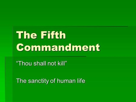 "The Fifth Commandment ""Thou shall not kill"" The sanctity of human life."