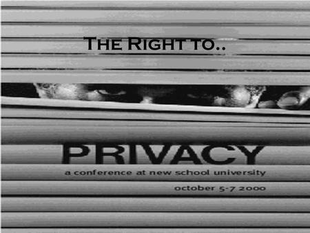 The Right to... Zones of Privacy Created from.. Freedom of Speech & Association (1 st ) Freedom from unreasonable Search & Seizure (4 th ) Remain silent.