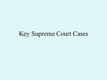 Key Supreme Court Cases. Cases on Federalism Marbury v. Madison (1803): judicial review, strong S.C. McCulloch v. Maryland (1819): court has implied powers,