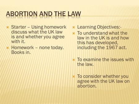  Starter – Using homework discuss what the UK law is and whether you agree with it.  Homework – none today. Books in.  Learning Objectives:-  To understand.