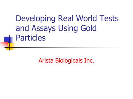 Developing Real World Tests and Assays Using Gold Particles Arista Biologicals Inc.