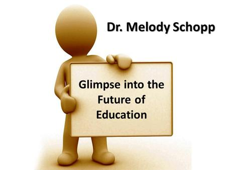 Dr. Melody Schopp Glimpse into the Future of Education.