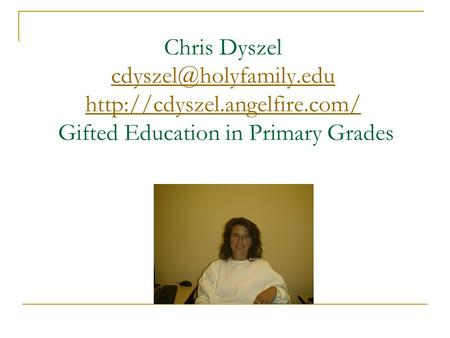 Chris Dyszel  Gifted Education in Primary Grades
