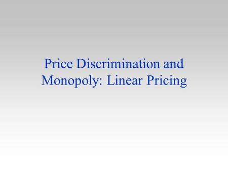 Price Discrimination and Monopoly: Linear Pricing.