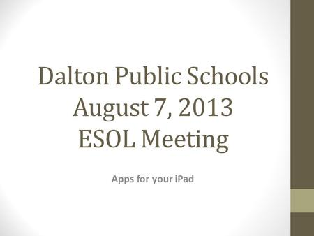 Dalton Public Schools August 7, 2013 ESOL Meeting Apps for your <strong>iPad</strong>.
