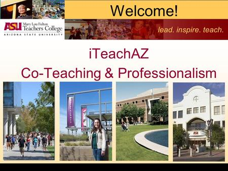 Lead. inspire. teach. Welcome! iTeachAZ Co-Teaching & Professionalism.
