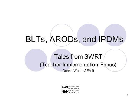 1 BLTs, ARODs, and IPDMs Tales from SWRT (Teacher Implementation Focus) Donna Wood, AEA 9.