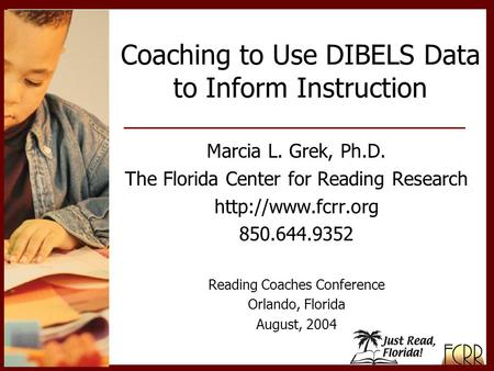 Marcia L. Grek, Ph.D. The Florida Center for Reading Research  850.644.9352 Reading Coaches Conference Orlando, Florida August, 2004.