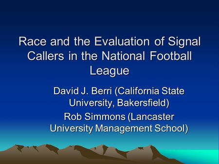 Race and the Evaluation of Signal Callers in the National Football League David J. Berri (California State University, Bakersfield) Rob Simmons (Lancaster.