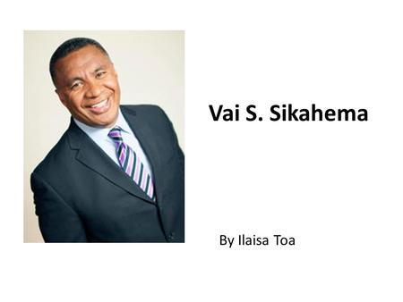 Vai S. Sikahema By Ilaisa Toa. Born 29 August 1962 (age 51) The first Tongan ever to play in the National Football LeagueNational Football League.