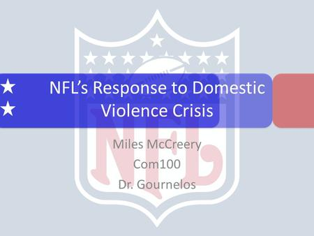 NFL's Response to Domestic Violence Crisis Miles McCreery Com100 Dr. Gournelos.