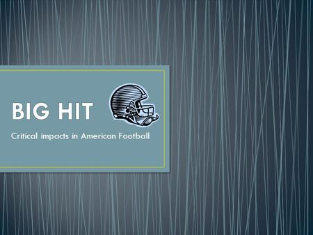 Critical impacts in American Football. American Football players expose themselves to big hits by the nature of the sport. For those of you who are unfamiliar.