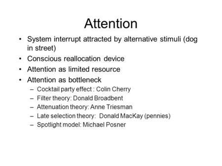 Attention System interrupt attracted by alternative stimuli (dog in street) Conscious reallocation device Attention as limited resource Attention as bottleneck.