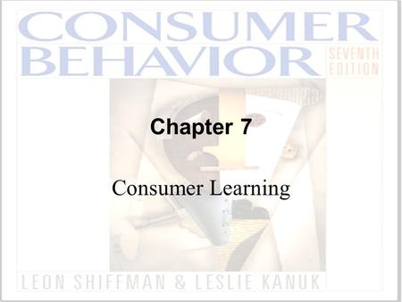 Chapter 7 Consumer Learning. ©2000 Prentice Hall Cognitive Learning Theory A theory of learning based on mental information processing, often in response.