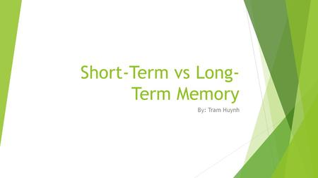 "Short-Term vs Long- Term Memory By: Tram Huynh.  ""You have to begin to lose your memory, if only in bits and pieces, to realize that memory is what makes."