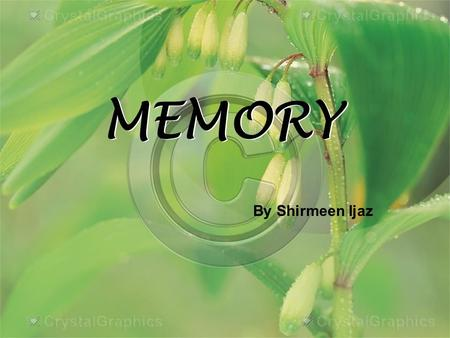 "MEMORY By Shirmeen Ijaz. What is memory? According to Feldman, ""The capacity to record, retain and retrieve information"""