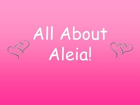 All About Aleia!. Intro My name is Aleia Darjean!